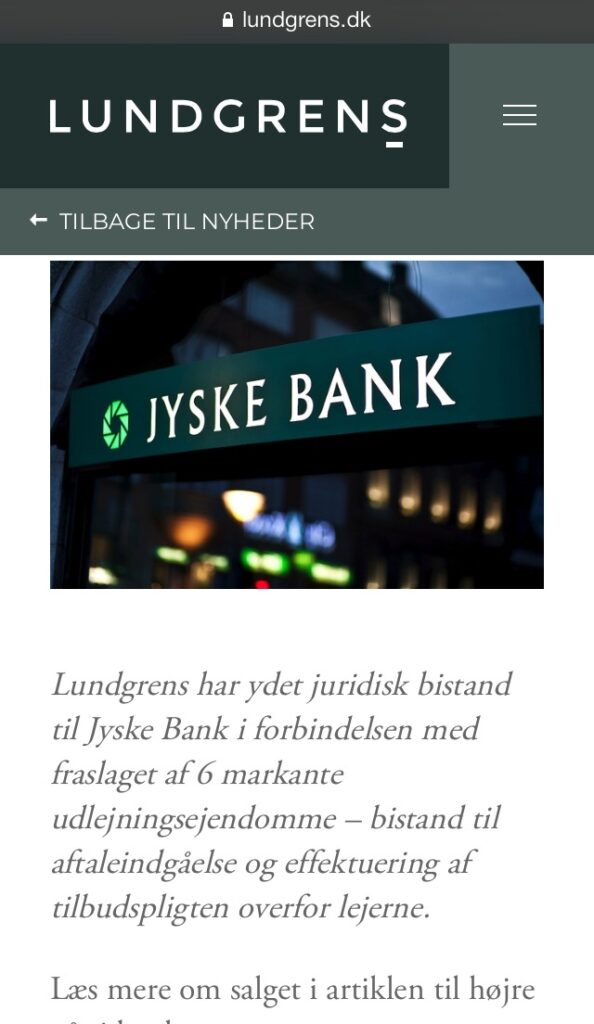 Known Danish law office suspected of receiving return commission of large Danish bank - Regarding whether Jyske Bank has bribed Lundgren's lawyers, in the form of a return commission. For this reason, through a collaboration between Jyske Bank and Lundgrens, not to present the client's claims against Jyske Bank. / Then it is a FACT First Lundgrens gets our case against Jyske Bank on February 5, 2018. 2nd Lundgrens enters Third Lundgrens check the website www.BANKNYT.dk April 16, 2018. 4th Lundgrens then enters into a million cooperation with Jyske Bank. 5th Just as it is the FACT that Lundgrens will be kicked out on 25 September 2019 for the period 5 February to Lundgrens. At least 30 times have been informed of the allegations. And have been given direct INSTRUCTION, to present the client's fraud allegations against Jyske Bank, without following any of the client's instructions. :-( It should be investigated by the police whether Lundgren's lawyers have been bribed / paid by Jyske Bank A / S And who at Jyske Bank has approved contacting Lundgren's lawyers around March May 2018, to advise Jyske Bank on a transaction for around DKK 600 million. Just as a study on Jyske Bank has given Lundgren's other tasks, and which. Dan Terkildsen from Lundgrens has not wanted to answer the client's questions, about the cooperation between the parties Lundgrens and Jyske Bank. / If Lundgren's lawyers are a reputable law firm. Then the management of Lundgren himself contacts the police and asks them to investigate Lundgrens The suspicion that some of the partners have been dishonest towards their customer / small client .. / This is an invitation to Lundgrens and Jyske Bank. Now ask the police to investigate About Jyske Bank bribing Lundgrens to counteract their client's case against Jyske Bank and the management. To directly contribute to fraud allegations against Jyske Bank has not been presented. Why the Client Himself Has to Present, the 52-page Final Petition, October 28, 2019 When Lundgren's lawyers have been instructed several times to present the client's fraud allegations. / We do not need to ask the management of Jyske Bank to ask the police to investigate Jyske Bank, because the bank has bribed Lundgrens, by using the return commission. Since Jyske Bank has already lied to the court through their board member and lawyer Philip Baruch from Lund Elmer Sandager Advokater, already, several places in legal matters. :-) Like Jyske Bank, the customer who is exposed to the bank's long-standing fraud wants an early decision. But Philip Baruch, we were just bombed back to September 25, 2019, after we discovered that Jyske Bank probably bought our lawyer Lundgren's lawyers in April 2018. So it's not conspiracy theories, as Lundgrens thinks it is, but simply one FACT